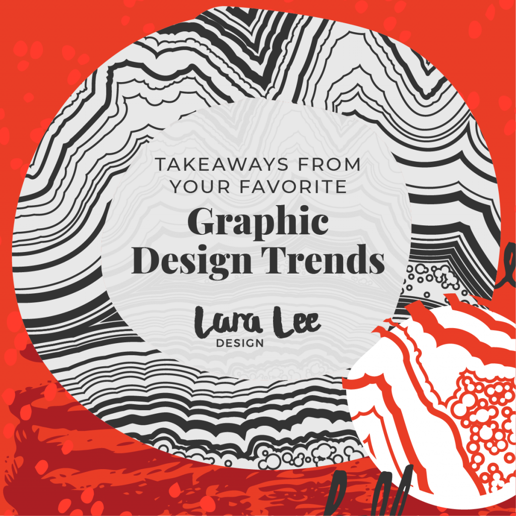 Lara Lee Design | Takeaways from Your Favorite Graphic Design Trends, Learn More >