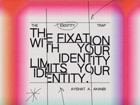 The fixation with your identity limits your identity. Ayishat A. Akanbi